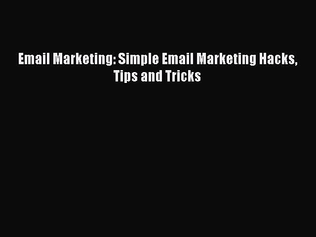 [PDF] Email Marketing: Simple Email Marketing Hacks Tips and Tricks [Download] Online