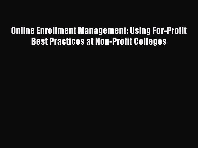 Download Online Enrollment Management: Using For-Profit Best Practices at Non-Profit Colleges