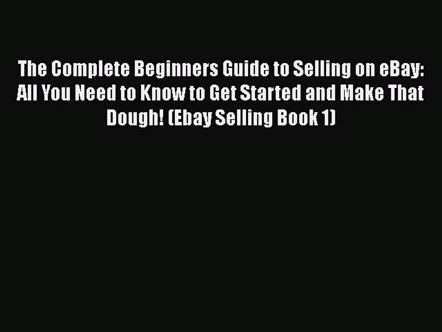 Pdf The Complete Beginners Guide To Selling On Ebay All You Need To Know To Get Started Video Dailymotion