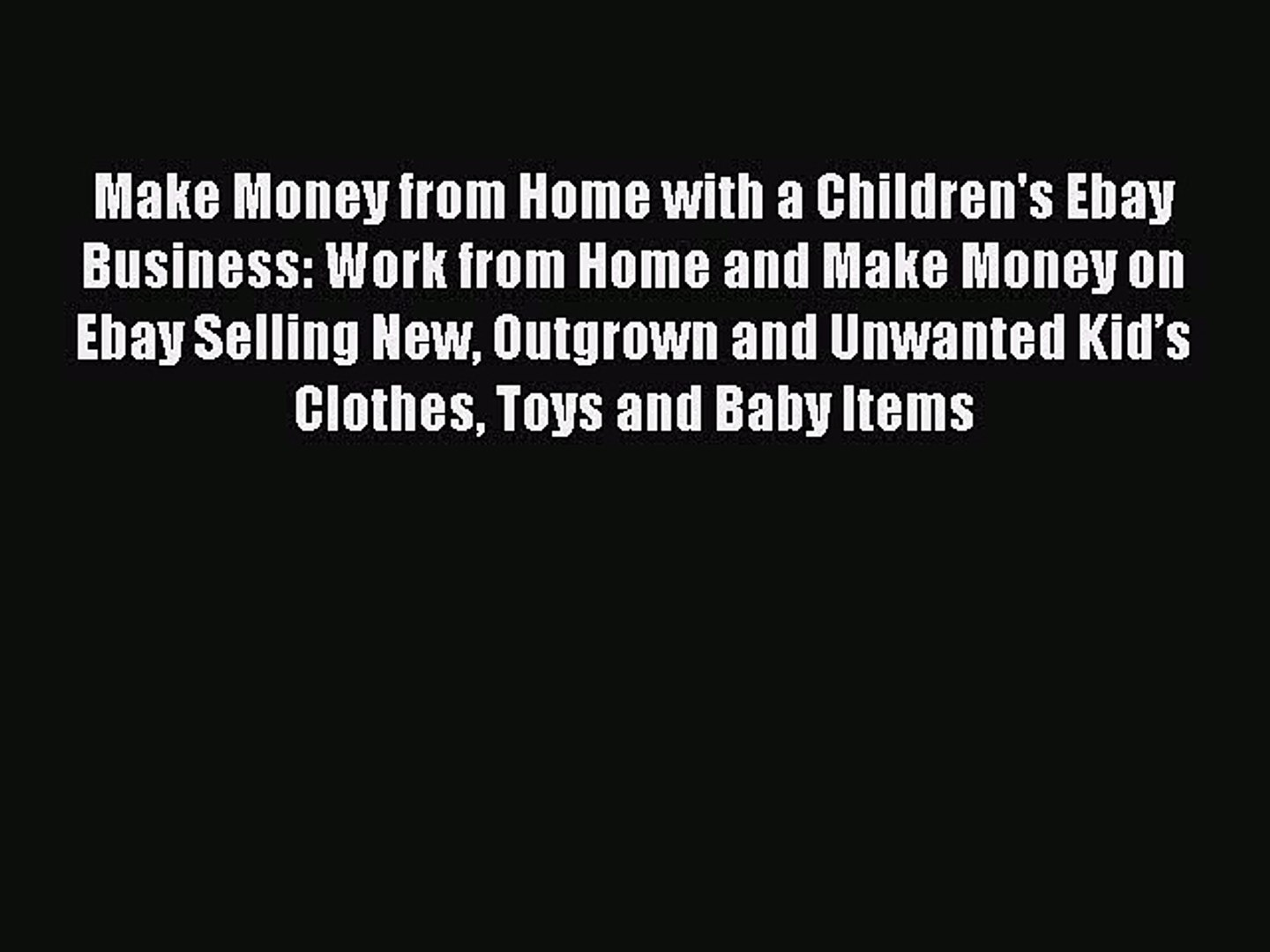 Download Make Money From Home With A Children S Ebay Business Work From Home And Make Money Video Dailymotion