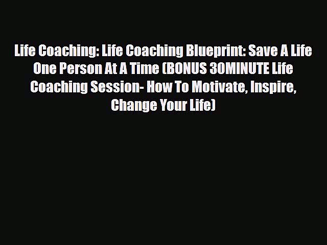 Read Life Coaching: Life Coaching Blueprint: Save A Life One Person At A Time (BONUS 30MINUTE
