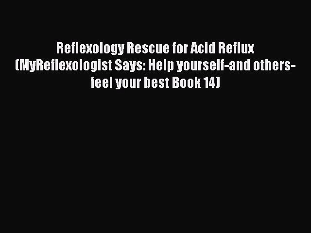Read Reflexology Rescue for Acid Reflux (MyReflexologist Says: Help yourself-and others-feel