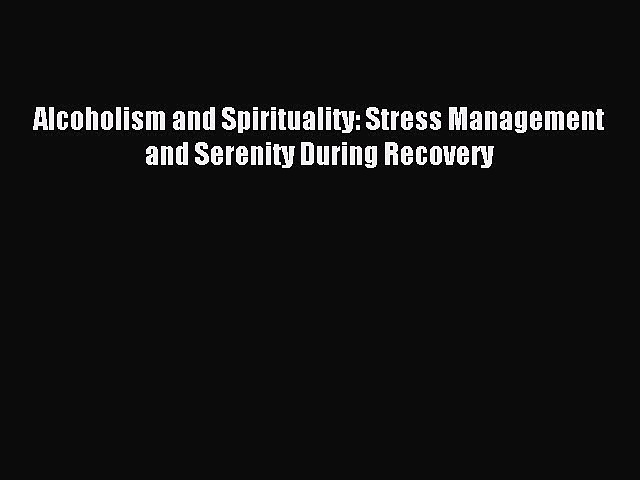 Read Alcoholism and Spirituality: Stress Management and Serenity During Recovery Ebook Online
