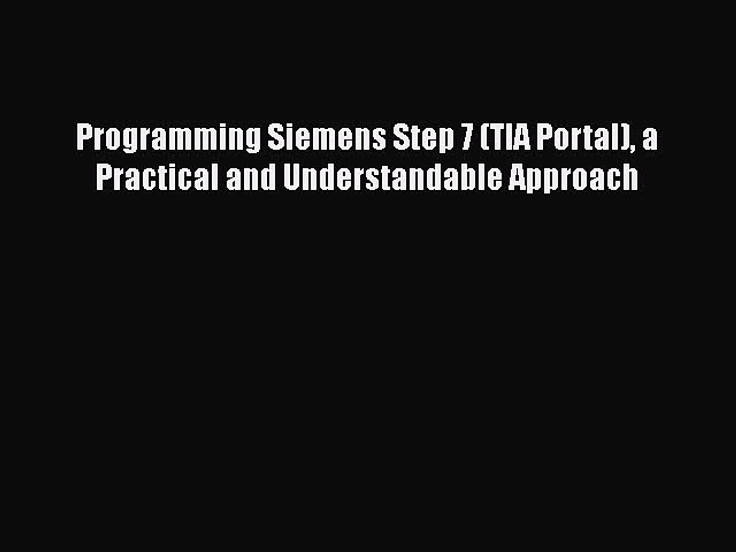 Download Programming Siemens Step 7 (TIA Portal) a Practical and  Understandable Approach PDF
