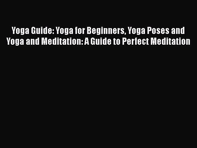 Read Yoga Guide: Yoga for Beginners Yoga Poses and Yoga and Meditation: A Guide to Perfect