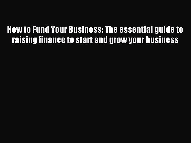 Read How to Fund Your Business: The essential guide to raising finance to start and grow your