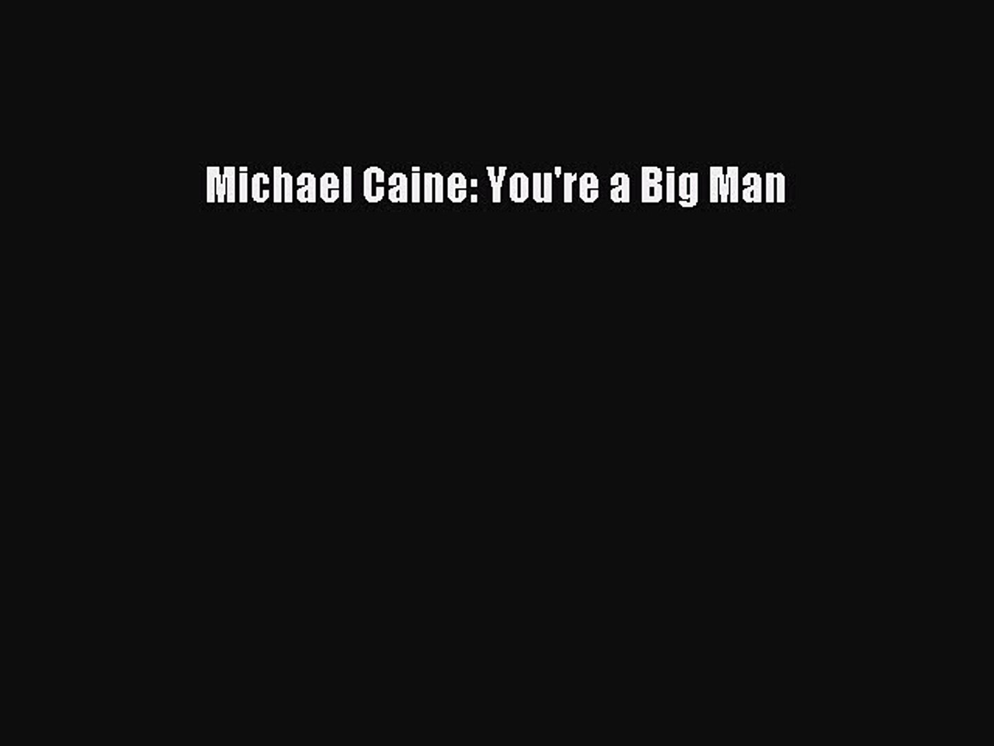 Read Michael Caine: You're a Big Man Ebook Free