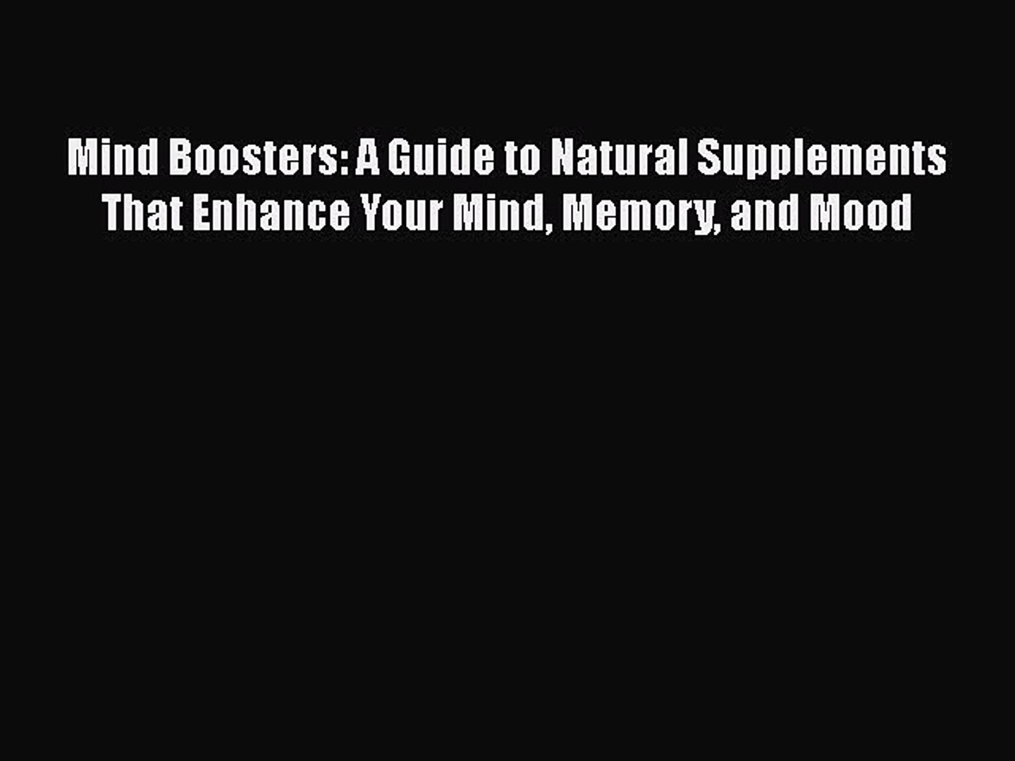 Download Mind Boosters: A Guide to Natural Supplements That Enhance Your  Mind Memory and Mood