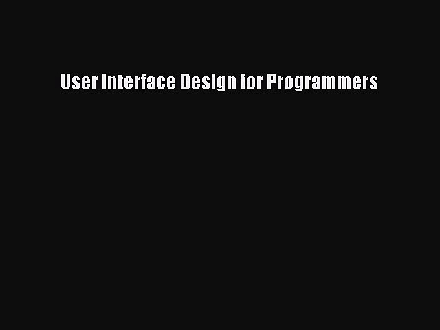 Read User Interface Design for Programmers Ebook Free