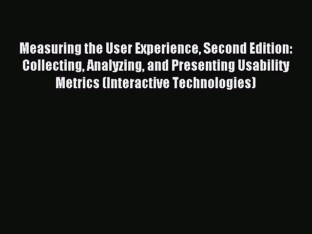 Read Measuring the User Experience Second Edition: Collecting Analyzing and Presenting Usability