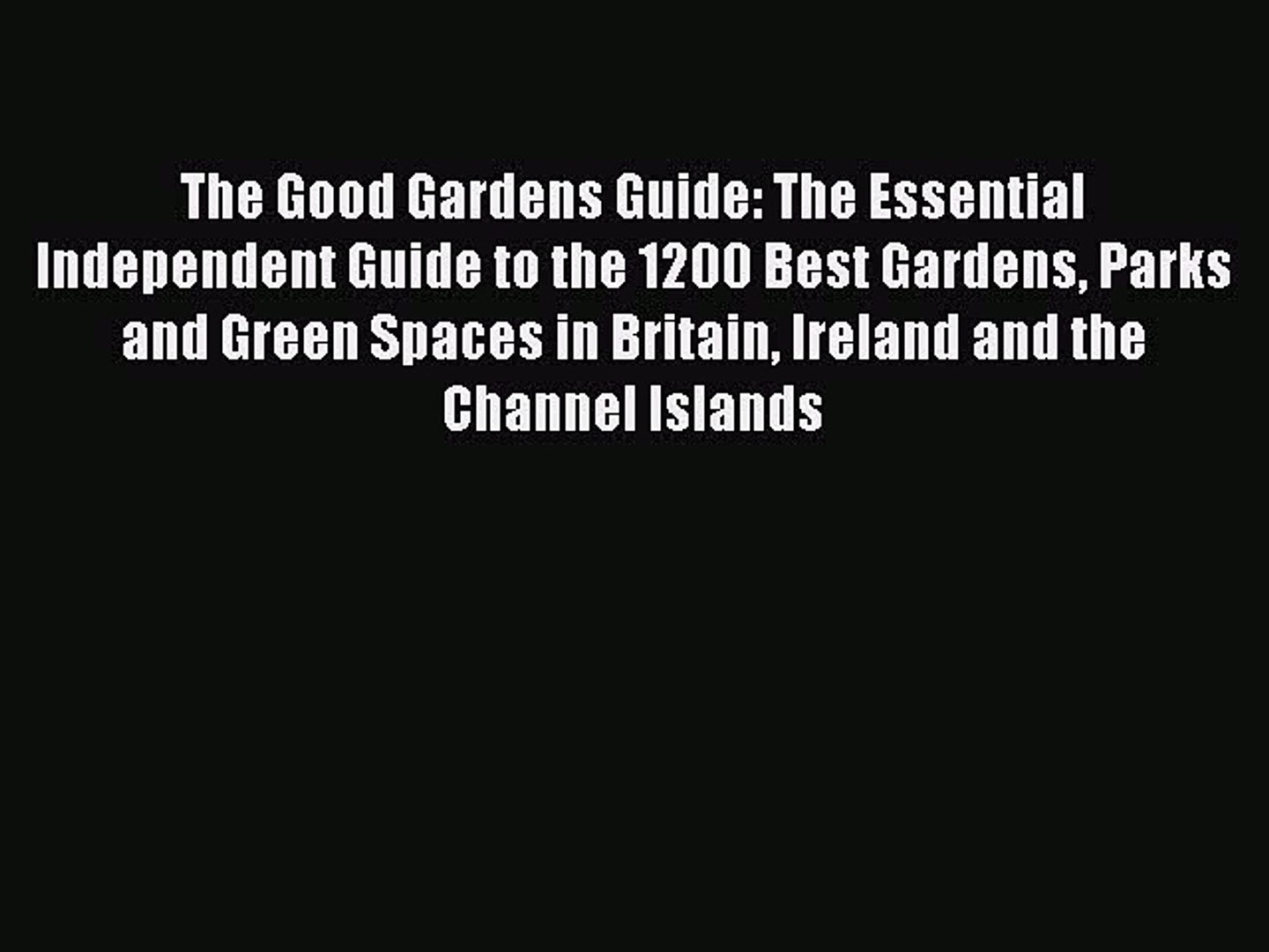 Read The Good Gardens Guide: The Essential Independent Guide to the 1200 Best Gardens Parks