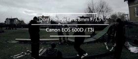 Dörr/(Rokinon) Fisheye Lens 8mm F/3,5 video test / Canon 600D