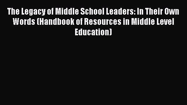 Read The Legacy of Middle School Leaders: In Their Own Words (Handbook of Resources in Middle