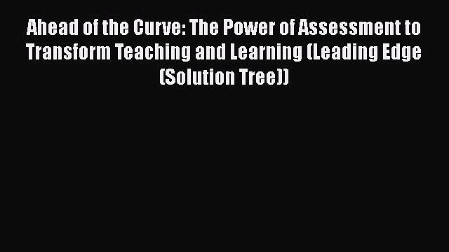 Read Ahead of the Curve: The Power of Assessment to Transform Teaching and Learning (Leading