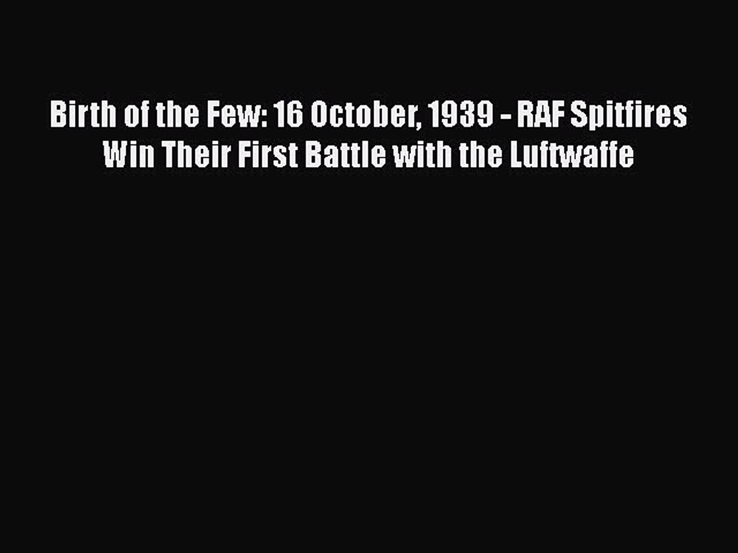 Read Birth of the Few: 16 October 1939 - RAF Spitfires Win Their First Battle with the Luftwaffe