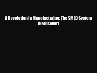 [PDF] A Revolution in Manufacturing: The SMED System [Hardcover] [PDF] Online