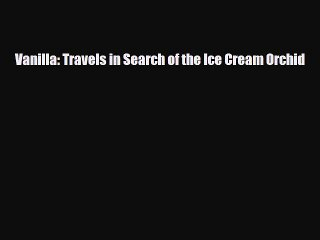 [PDF] Vanilla: Travels in Search of the Ice Cream Orchid [Download] Online