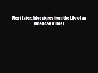 [PDF] Meat Eater: Adventures from the Life of an American Hunter [PDF] Full Ebook