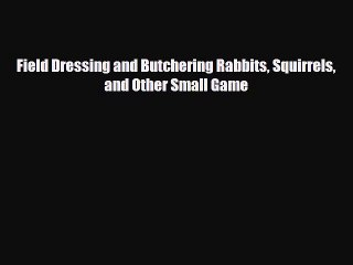 [PDF] Field Dressing and Butchering Rabbits Squirrels and Other Small Game [PDF] Online