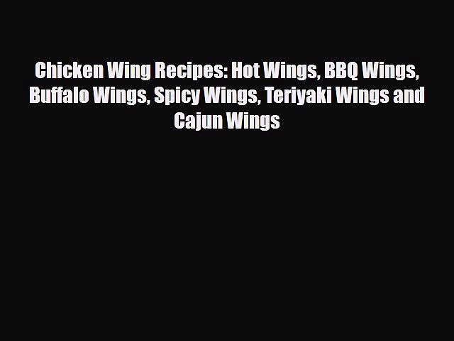 [PDF] Chicken Wing Recipes: Hot Wings BBQ Wings Buffalo Wings Spicy Wings Teriyaki Wings and