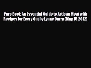 [PDF] Pure Beef: An Essential Guide to Artisan Meat with Recipes for Every Cut by Lynne Curry