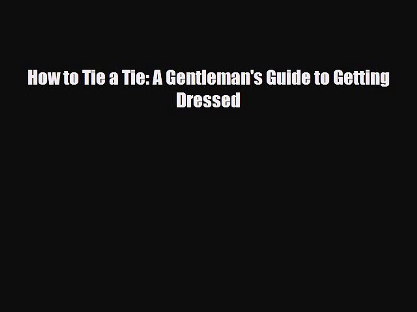 Read How to Tie a Tie: A Gentleman's Guide to Getting Dressed Ebook Free