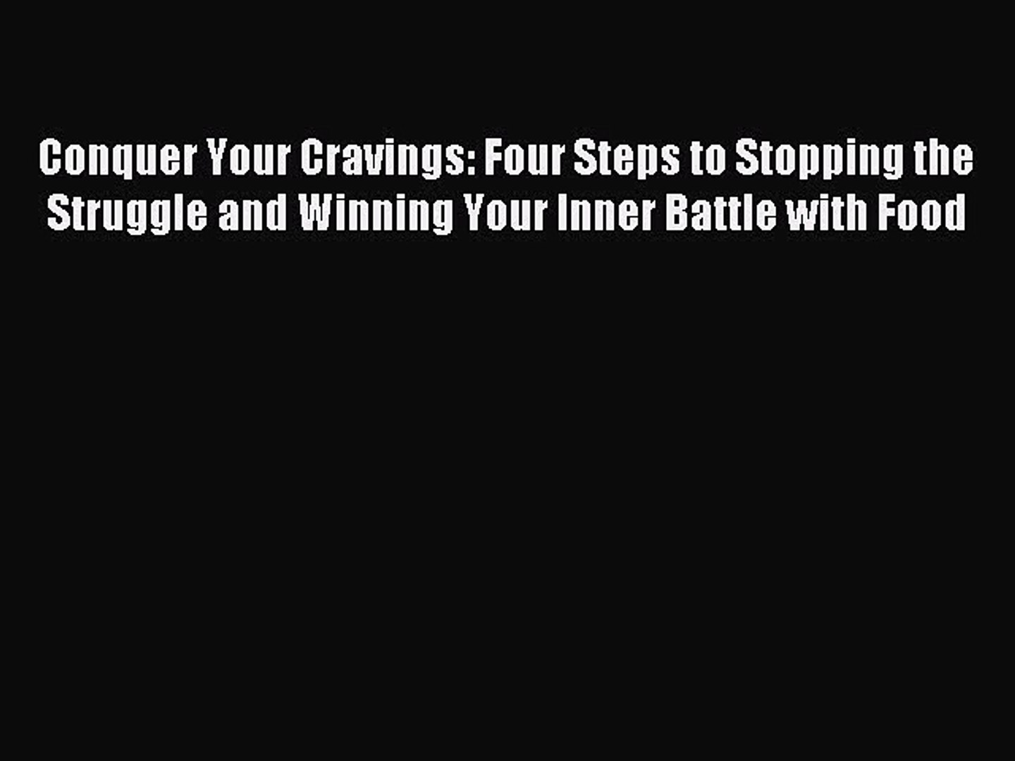 Conquer Your Cravings: 4 Steps to Stopping the Struggle and Winning Your Inner Battle with Foods