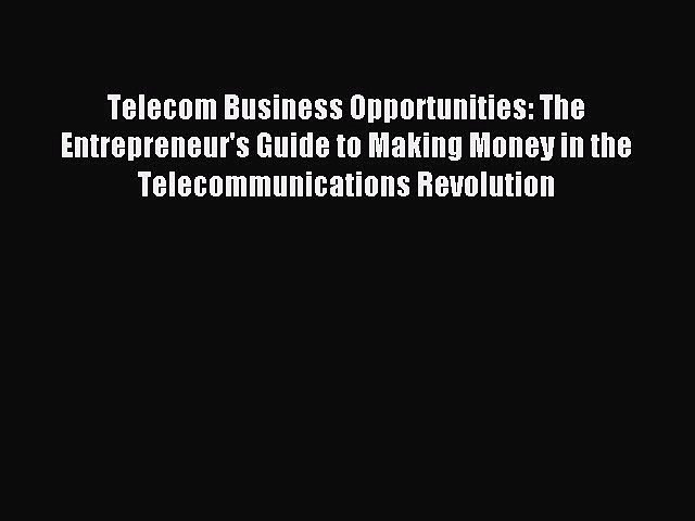 Read Telecom Business Opportunities: The Entrepreneur's Guide to Making Money in the Telecommunications
