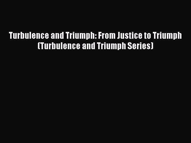 [PDF] Turbulence and Triumph: From Justice to Triumph (Turbulence and Triumph Series) [Read]
