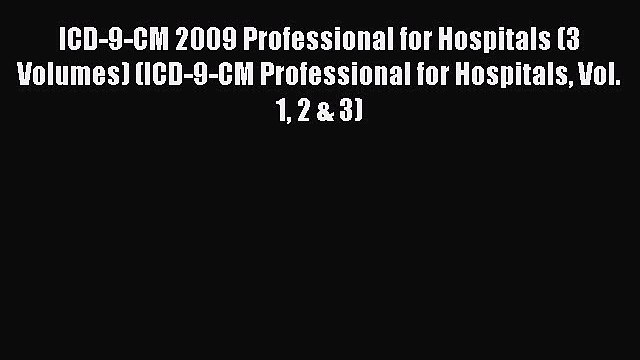 Read ICD-9-CM 2009 Professional for Hospitals (3 Volumes) (ICD-9-CM Professional for Hospitals