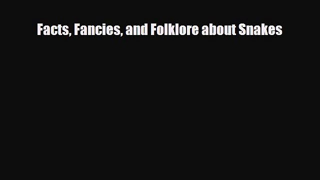 Download Facts Fancies and Folklore about Snakes PDF Online