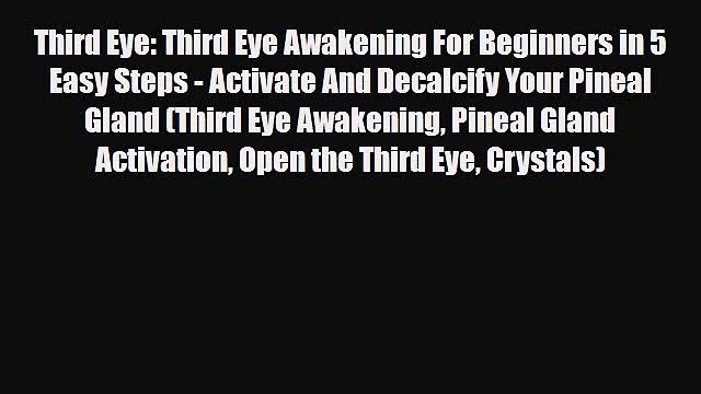 Download Third Eye: Third Eye Awakening For Beginners in 5 Easy Steps - Activate And Decalcify