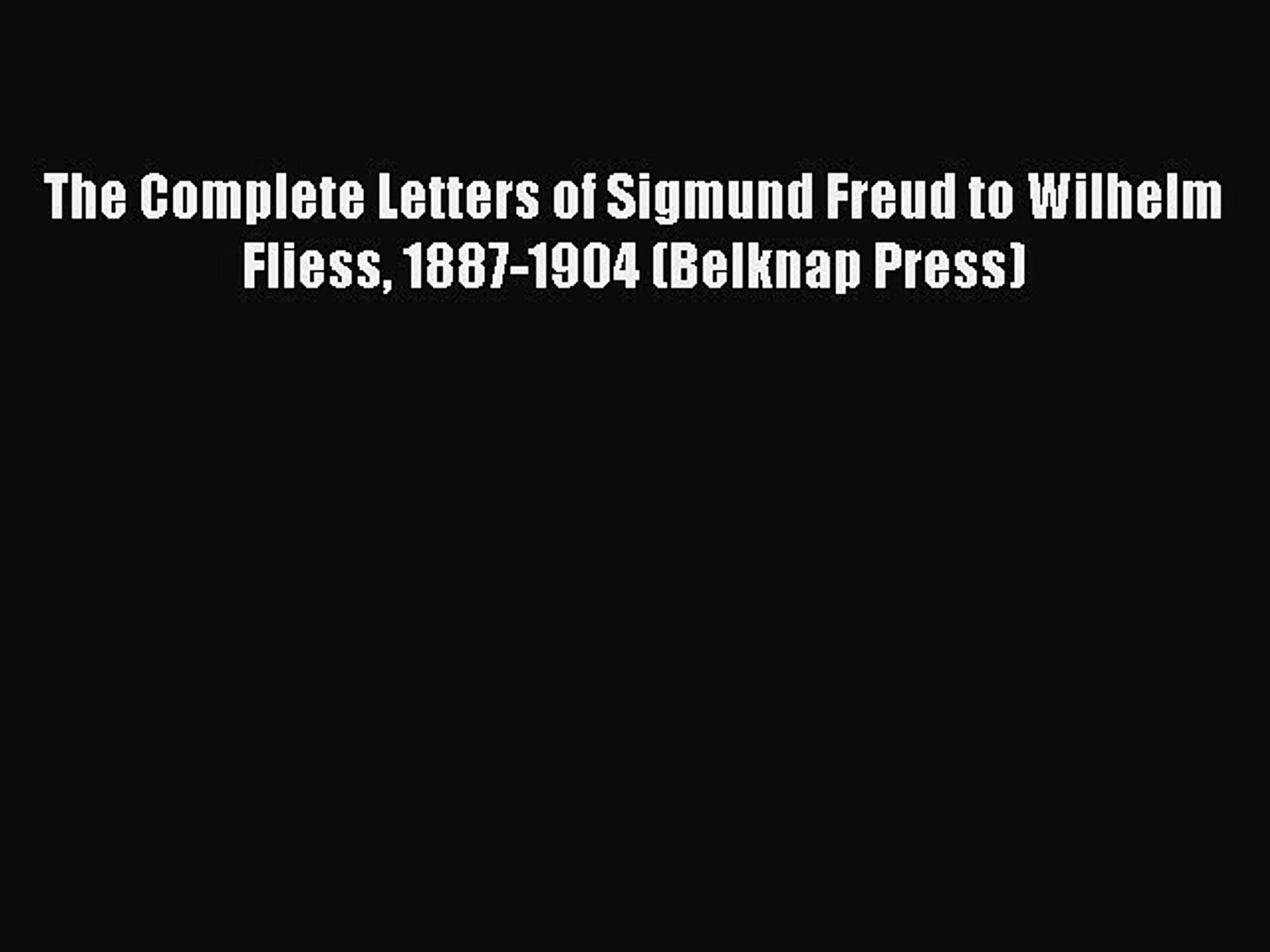1887-1904 The Complete Letters of Sigmund Freud to Wilhelm Fliess