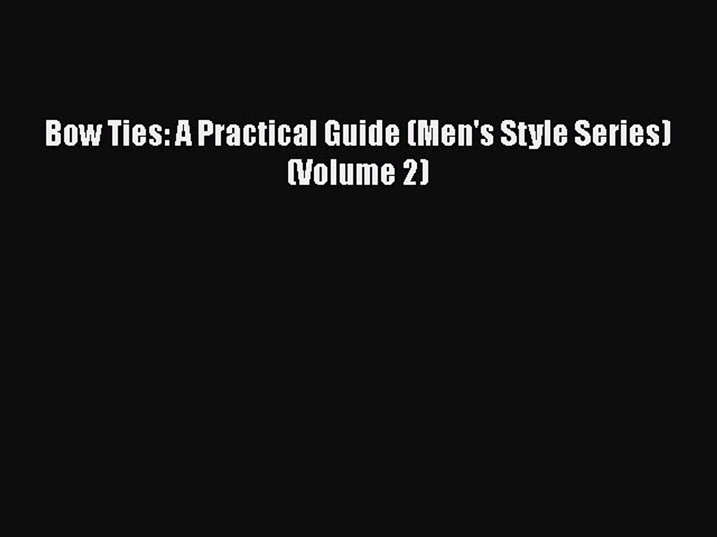 Bow Ties: A Practical Guide (Men's Style Series) (Volume 2)Download Bow Ties: A Practical Guide