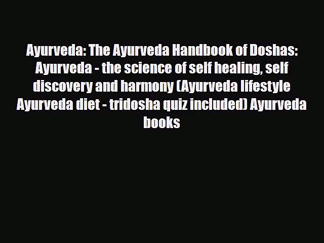 Read ‪Ayurveda: The Ayurveda Handbook of Doshas: Ayurveda — the science of self healing self