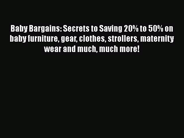 Download Baby Bargains: Secrets to Saving 20% to 50% on baby furniture gear clothes strollers