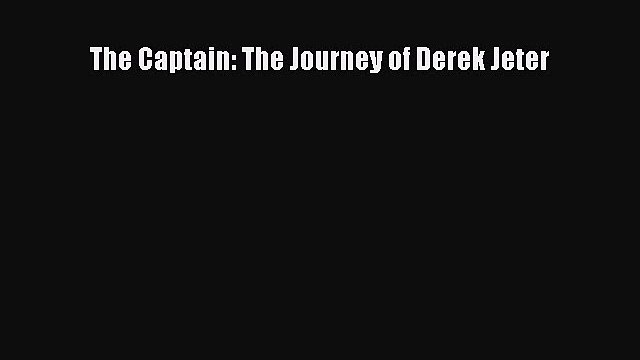 [PDF] The Captain: The Journey of Derek Jeter [Read] Online