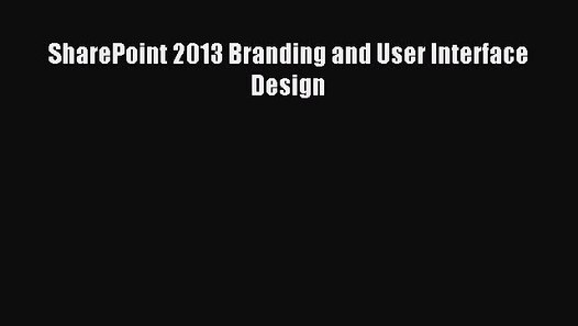 Read Sharepoint 2013 Branding And User Interface Design Pdf Online Video Dailymotion