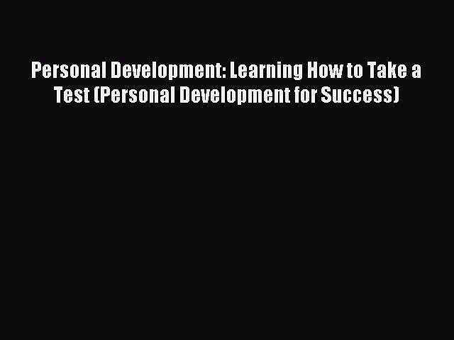 Download Personal Development: Learning How to Take a Test (Personal Development for Success)