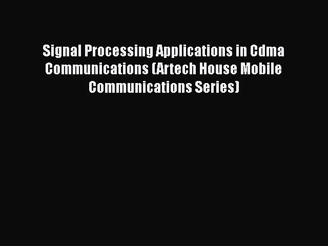 Read Signal Processing Applications in Cdma Communications (Artech House Mobile Communications