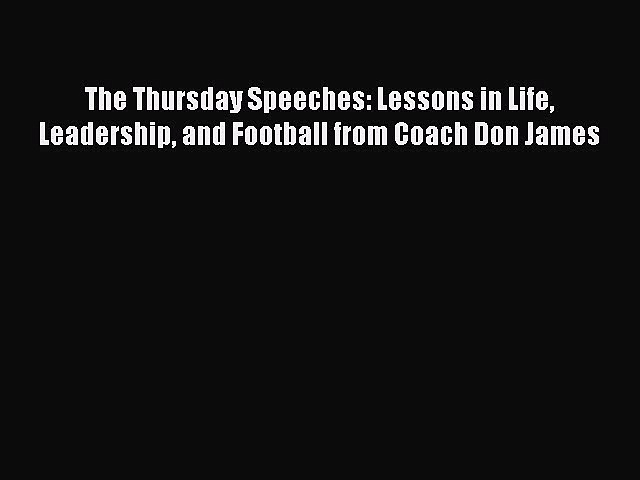 Read The Thursday Speeches: Lessons in Life Leadership and Football from Coach Don James Ebook