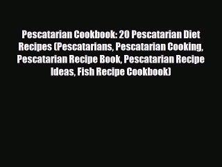 Read Pescatarian Cookbook: 20 Pescatarian Diet Recipes (Pescatarians Pescatarian Cooking Pescatarian