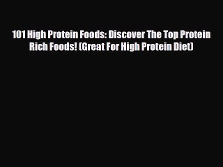 Download 101 High Protein Foods: Discover The Top Protein Rich Foods! (Great For High Protein
