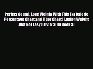 Read Perfect Count!: Lose Weight With This Fat Calorie Percentage Chart and Fiber Chart!