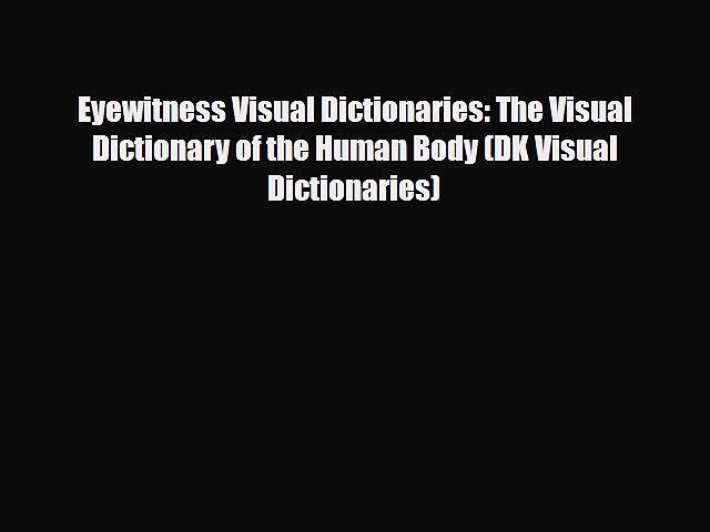 PDF Eyewitness Visual Dictionaries: The Visual Dictionary of the Human Body (DK Visual Dictionaries)