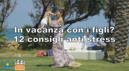 In vacanza con i figli? 12 consigli anti stress