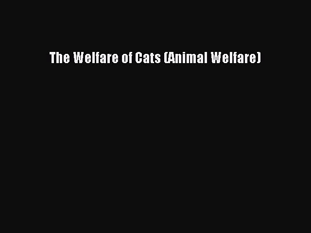 Read The Welfare of Cats (Animal Welfare) Ebook Free