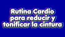 CARDIO PARA REDUCIR LA CINTURA, TONIFICARLA Y MARCARLA - CARDIO ABDOMEN