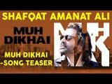 Muh Dikhai (Shaayari Teaser) | Shafqat Amanat Ali | Muh Dikhai | New Romantic Songs Album