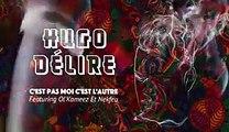 Hugo Délire feat Ol'Kameez & Nekfeu – C'est pas moi c'est l'autre -